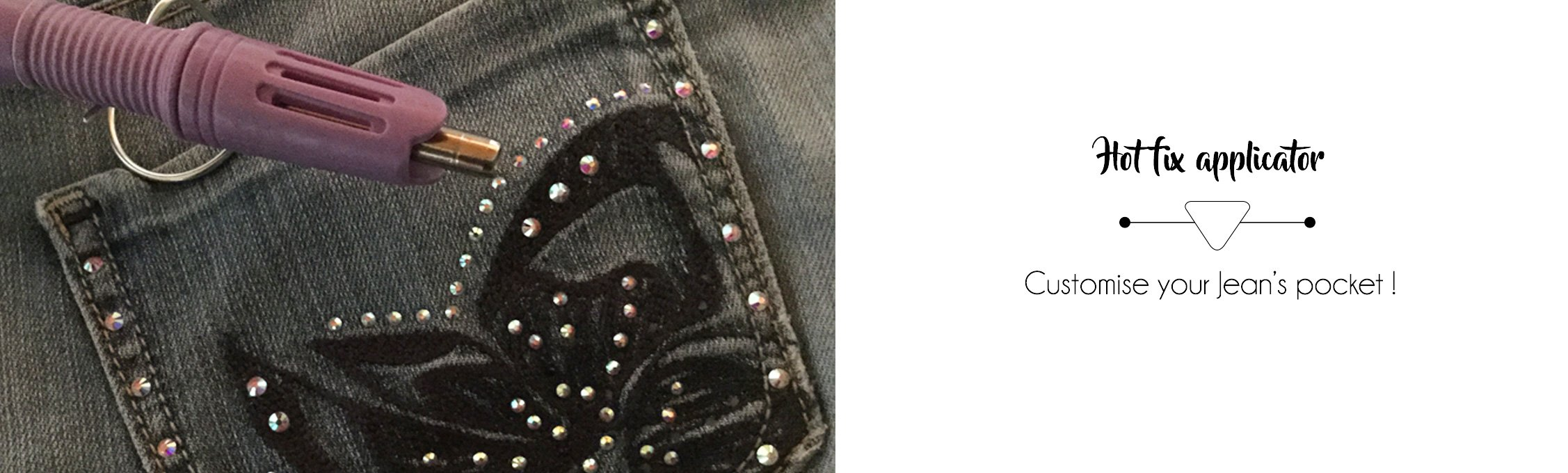 Hot fix applicator to customise your Jean's pocket !